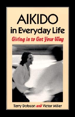 Aikido in Everyday Life By Dobson, Terry/ Miller, Victor